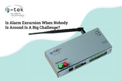 Is Alarm Excursion When Nobody Is Around Is A Big Challenge-G-Tek Corporation Pvt Ltd